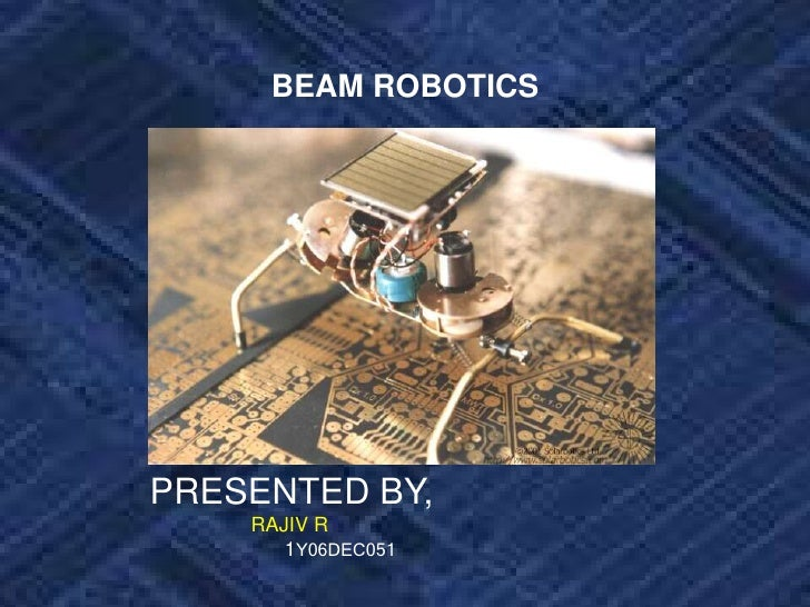 BEAM ROBOTICS<br />PRESENTED BY,<br />RAJIV R<br />                        1Y06DEC051<br />