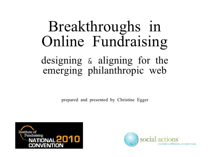 Breakthroughs in Online Fundraising designing & aligning for the emerging philanthropic web prepared and presented by Chri...