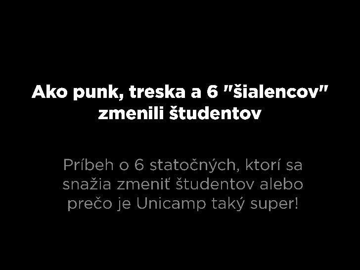 Ako punk, treska a 6 blbcov menia Slovensko - Prečo je Unicamp super!