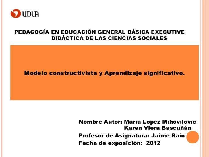 PEDAGOGÍA EN EDUCACIÓN GENERAL BÁSICA EXECUTIVE          DIDÁCTICA DE LAS CIENCIAS SOCIALES  Modelo constructivista y Apre...