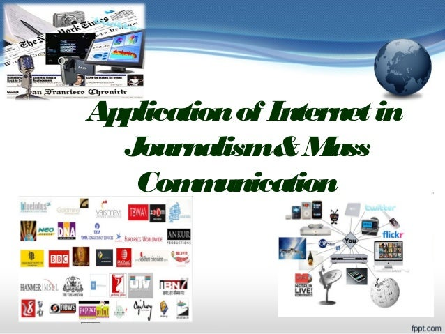 Application of Internet in Journalism& Mass Com unication m