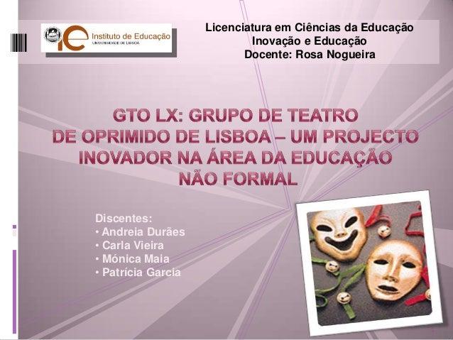 Licenciatura em Ciências da Educação Inovação e Educação Docente: Rosa Nogueira  Discentes: • Andreia Durães • Carla Vieir...