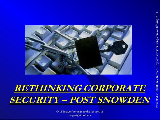 PresentedatClubHackInfosecKeynoteeventinBangaloreon8thAug2014 RETHINKING CORPORATE SECURITY – POST SNOWDEN © of images bel...