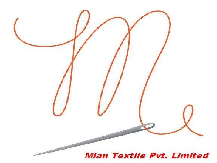 Introduction MIAN Textile Mills (P) Ltd is going to be one of  the largest Manufacturer and Merchant Exporter  of High qu...