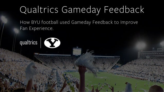 Qualtrics Gameday Feedback  How BYU football used Gameday Feedback to Improve Fan Experience.   qualtrics I