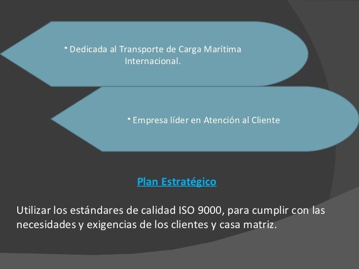 <ul><li>Dedicada al Transporte de Carga Marítima Internacional. </li></ul><ul><li>Empresa líder en Atención al Cliente </l...