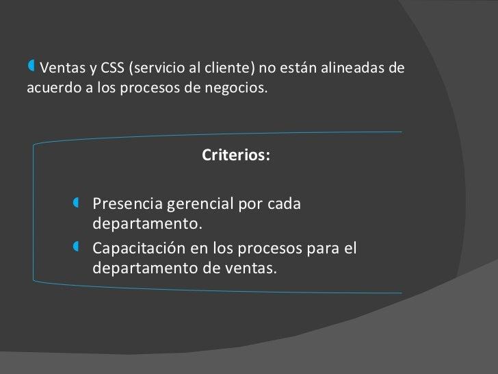 <ul><li>Criterios: </li></ul><ul><li>Presencia gerencial por cada departamento. </li></ul><ul><li>Capacitación en los proc...
