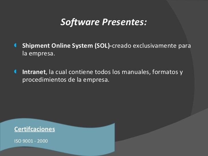 <ul><li>Software Presentes: </li></ul><ul><li>Shipment Online System (SOL)- creado exclusivamente para la empresa. </li></...