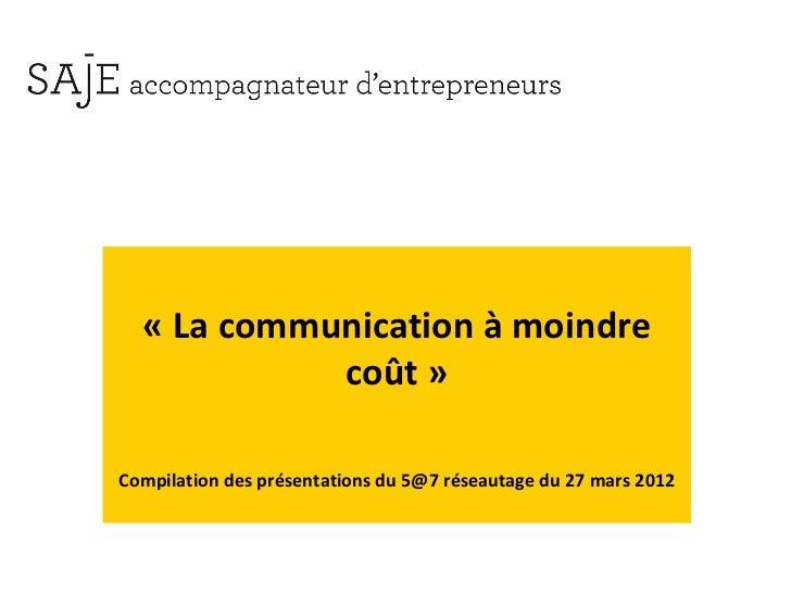 «Lacommunicationàmoindre            coût»Compilationdesprésentationsdu5@7réseautagedu27mars2012