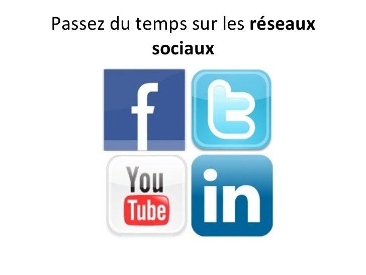 Passez du temps sur les réseaux            sociaux
