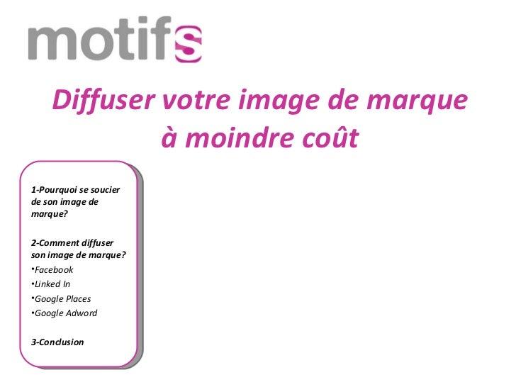 Diffuser votre image de marque             à moindre coût1-Pourquoi se soucierde son image demarque?2-Comment diffuserson ...
