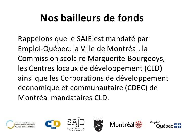 NosbailleursdefondsRappelons que le SAJE est mandaté parEmploi-Québec, la Ville de Montréal, laCommission scolaire Marg...