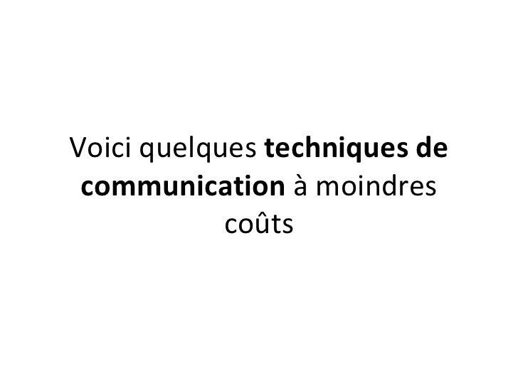 Voici quelques techniquesde communication à moindres            coûts