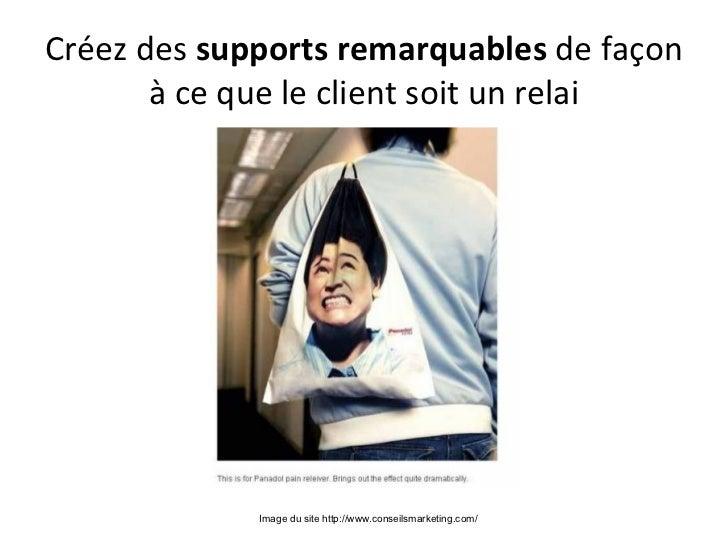 Créez des supportsremarquablesde façon       à ce que le client soit un relai             Image du site http://www.conse...