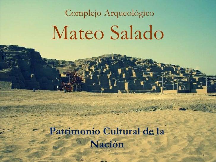 Complejo ArqueológicoMateo SaladoPatrimonio Cultural de la        Nación