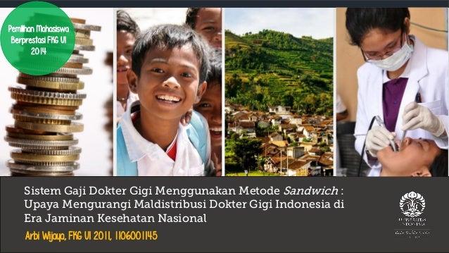 Sistem Gaji Dokter Gigi Menggunakan Metode Sandwich : Upaya Mengurangi Maldistribusi Dokter Gigi Indonesia di Era Jaminan ...