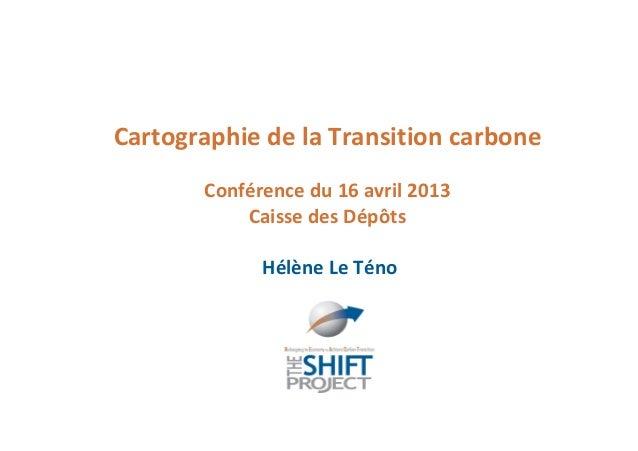 Cartographie de la Transition carbone       Conférence du 16 avril 2013           Caisse des Dépôts             Hélène Le ...