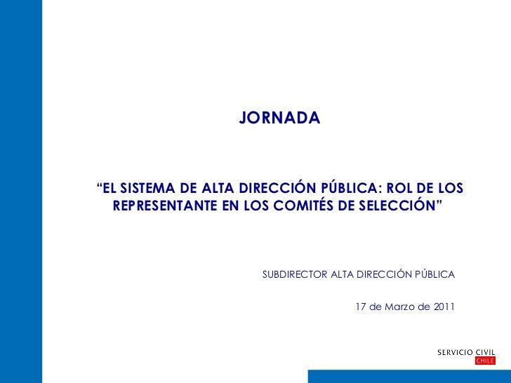"""JORNADA """" EL SISTEMA DE ALTA DIRECCIÓN PÚBLICA: ROL DE LOS REPRESENTANTE EN LOS COMITÉS DE SELECCIÓN""""   SUBDIRECTOR ALTA D..."""