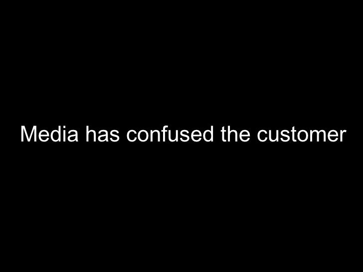 Media has confused the customer
