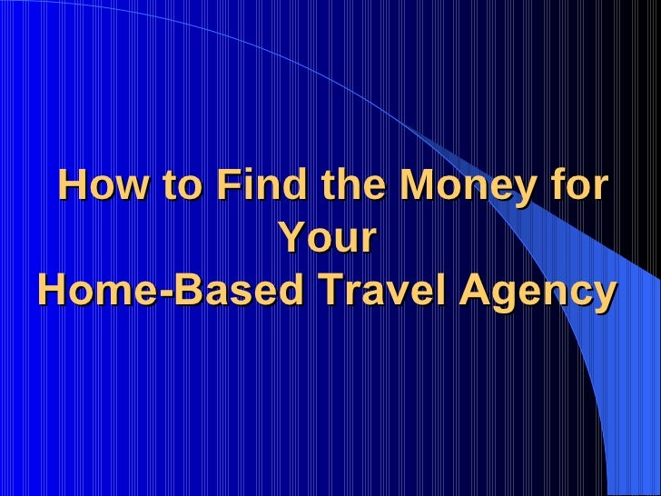 How to Find the Money for Your  Home-Based Travel Agency