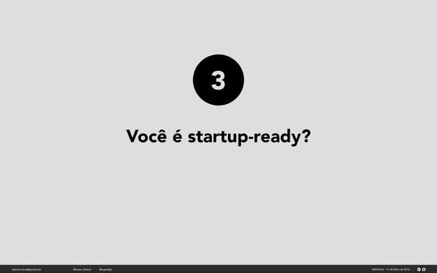 Você é startup-ready? fabricio.dore@gmail.com AIM Brasil - 11 de Maio de 2016#future_fintech @superfab 3