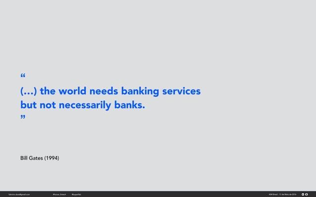"""fabricio.dore@gmail.com AIM Brasil - 11 de Maio de 2016#future_fintech @superfab """" (…) the world needs banking services bu..."""