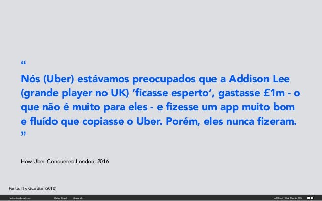 """"""" Nós (Uber) estávamos preocupados que a Addison Lee (grande player no UK) 'ficasse esperto', gastasse £1m - o que não é mu..."""