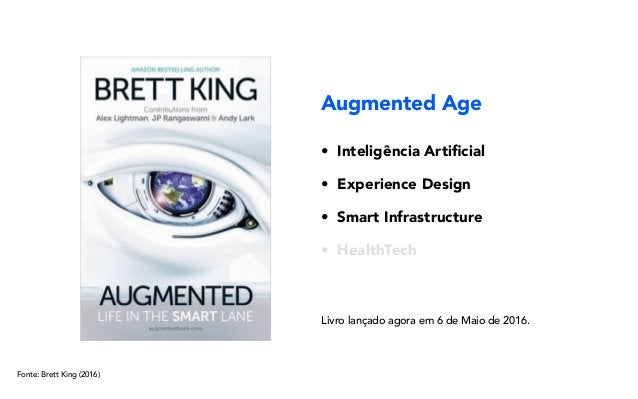 • Inteligência Artificial • Experience Design • Smart Infrastructure • HealthTech Augmented Age Fonte: Brett King (2016) Li...