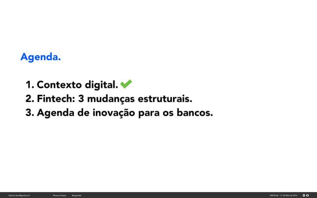 Agenda. 1. Contexto digital. 2. Fintech: 3 mudanças estruturais. 3. Agenda de inovação para os bancos. fabricio.dore@gmail...