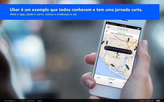 fabricio.dore@gmail.com AIM Brasil - 11 de Maio de 2016#future_fintech @superfab Uber é um exemplo que todos conhecem e te...