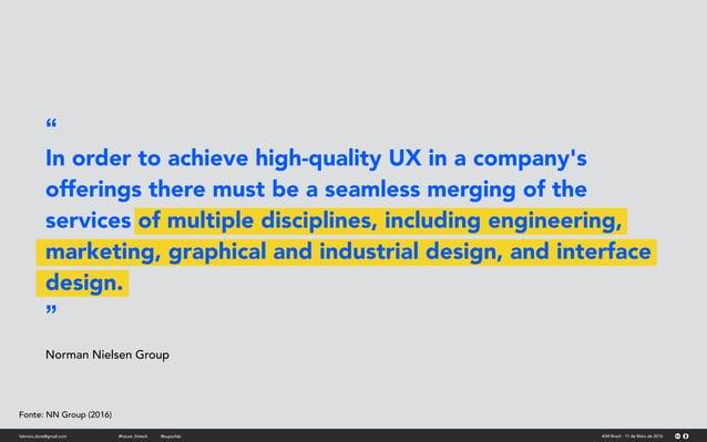 "fabricio.dore@gmail.com AIM Brasil - 11 de Maio de 2016#future_fintech @superfab "" In order to achieve high-quality UX in ..."