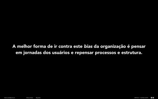 fabricio.dore@gmail.com AIM Brasil - 11 de Maio de 2016#future_fintech @superfab A melhor forma de ir contra este bias da ...