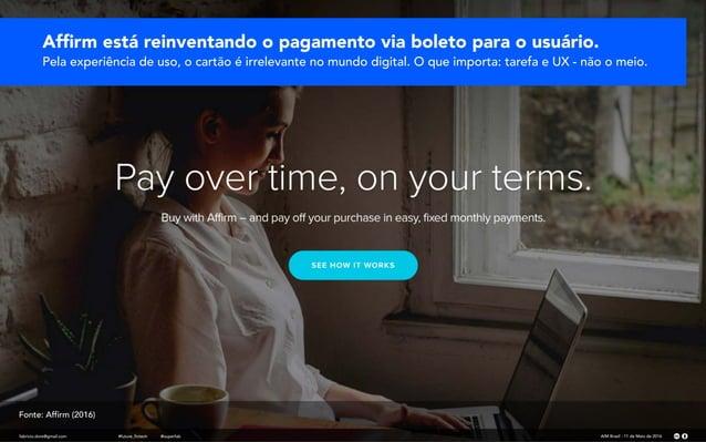 fabricio.dore@gmail.com AIM Brasil - 11 de Maio de 2016#future_fintech @superfab Affirm está reinventando o pagamento via b...