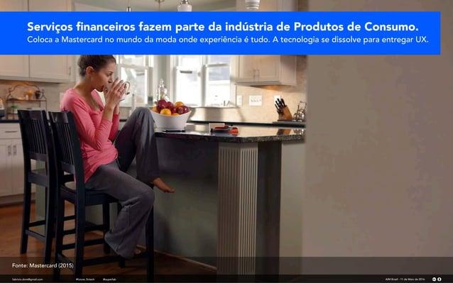 fabricio.dore@gmail.com AIM Brasil - 11 de Maio de 2016#future_fintech @superfab Serviços financeiros fazem parte da indúst...