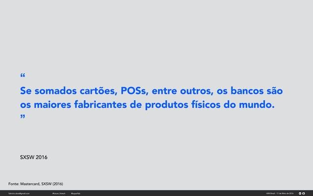 """fabricio.dore@gmail.com AIM Brasil - 11 de Maio de 2016#future_fintech @superfab """" Se somados cartões, POSs, entre outros,..."""