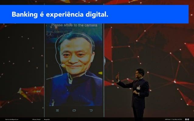 Banking é experiência digital. fabricio.dore@gmail.com AIM Brasil - 11 de Maio de 2016#future_fintech @superfab
