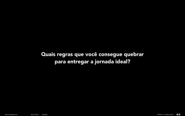 fabricio.dore@gmail.com AIM Brasil - 11 de Maio de 2016#future_fintech @superfab Quais regras que você consegue quebrar pa...