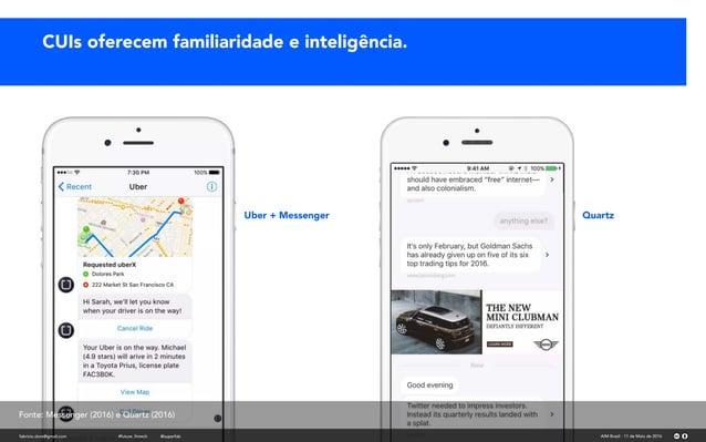 Uber + Messenger Quartz CUIs oferecem familiaridade e inteligência. fabricio.dore@gmail.com AIM Brasil - 11 de Maio de 201...