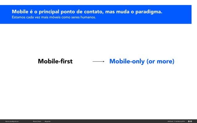 fabricio.dore@gmail.com AIM Brasil - 11 de Maio de 2016#future_fintech @superfab Mobile-first Mobile-only (or more) Mobile ...