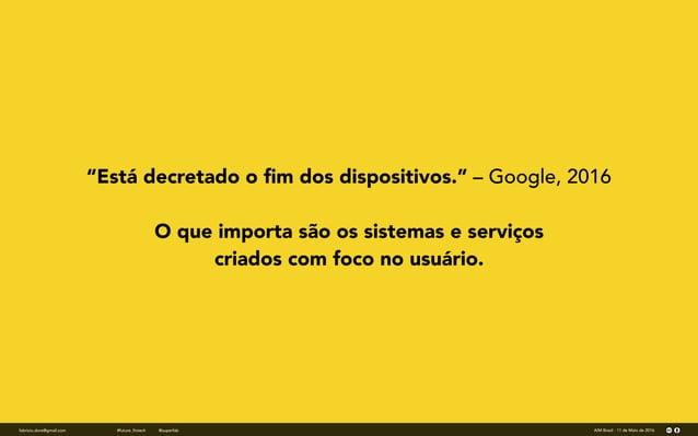"""fabricio.dore@gmail.com AIM Brasil - 11 de Maio de 2016#future_fintech @superfab """"Está decretado o fim dos dispositivos."""" –..."""