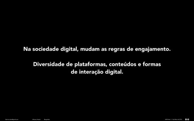 fabricio.dore@gmail.com AIM Brasil - 11 de Maio de 2016#future_fintech @superfab Na sociedade digital, mudam as regras de ...