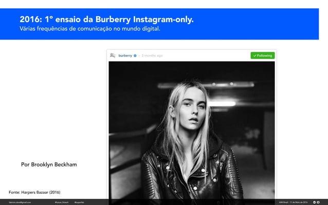 2016: 1º ensaio da Burberry Instagram-only. Várias frequências de comunicação no mundo digital. Fonte: Harpers Bazaar (201...
