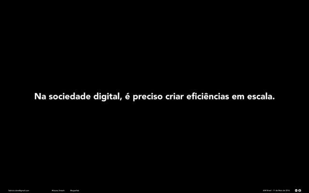 fabricio.dore@gmail.com AIM Brasil - 11 de Maio de 2016#future_fintech @superfab Na sociedade digital, é preciso criar efic...