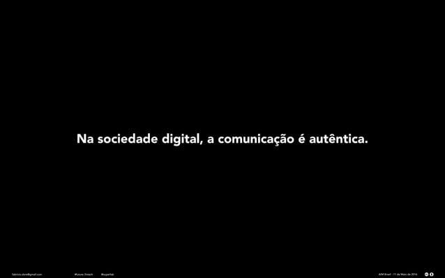 fabricio.dore@gmail.com AIM Brasil - 11 de Maio de 2016#future_fintech @superfab Na sociedade digital, a comunicação é aut...