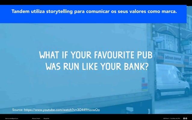 Source: https://www.youtube.com/watch?v=3O449HovwOo Tandem utiliza storytelling para comunicar os seus valores como marca....