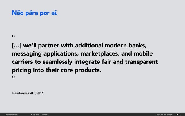 """"""" […] we'll partner with additional modern banks, messaging applications, marketplaces, and mobile carriers to seamlessly ..."""