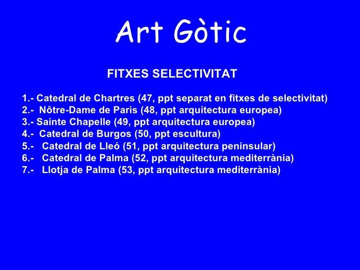Art Gòtic 1.- Catedral de Chartres (47, ppt separat en fitxes de selectivitat) 2.-  Nôtre-Dame de París (48, ppt arquitect...