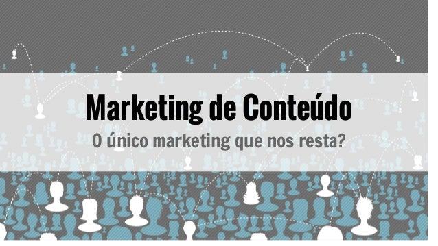 Marketing de Conteúdo O único marketing que nos resta?