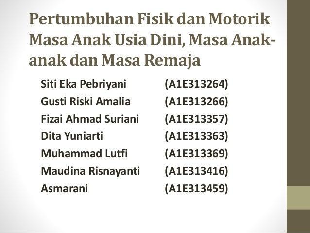 Pertumbuhan Fisik dan Motorik Masa Anak Usia Dini, Masa Anak- anak dan Masa Remaja Siti Eka Pebriyani (A1E313264) Gusti Ri...