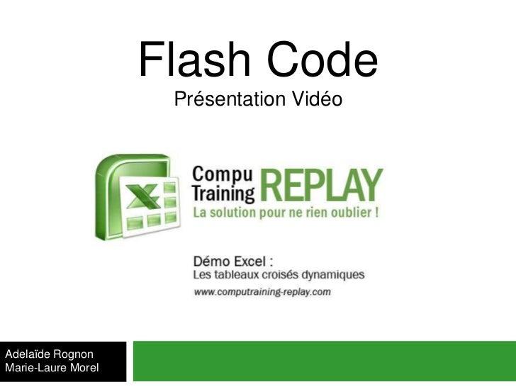 Flash Code                     Présentation VidéoAdelaïde RognonMarie-Laure Morel